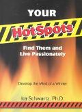 Your Hotspots Find Them and Live Passionately Develop the Mind of a Winner