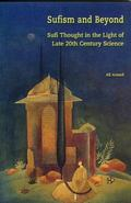 Sufism and Beyond Sufi Thought in the Light of Late 20th Century Science
