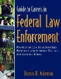 Guide to Careers in Federal Law Enforcement Profiles of 225 High-Powered Careers & Sure-Fire...
