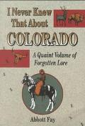 I Never Knew That About Colorado A Quaint Volume of Forgotten Lore