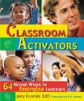 Classroom Activators 64 Novel Ways to Energize Learners
