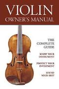 Violin Owner's Manual The Complete Guide