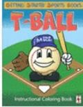 Getting Started Sports Books : T-Ball Instructional Coloring Book