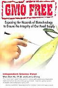 Gmo Free Exposing the Hazards of Biotechnology to Ensure the Integrity of Our Food Suppy