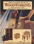 Complete Book of Woodworking Detailed Plans for More Than 40 Fabulous Projects