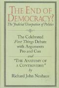 End of Democracy? The Celebrated First Things Debate, With Arguments Pro and Con and