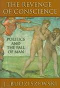 The Revenge of Conscience: Politics and the Fall of Man - J. Budziszewski - Hardcover