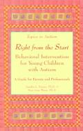 Right from the Start Behavioral Intervention for Young Children With Autism  A Guide for Par...