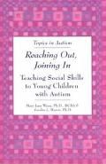 Reaching Out, Joining in Teaching Social Skills to Young Children With Autism