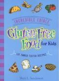 Incredible Edible Gluten-Free Food for Kids 150 Family-Tested Recipes