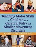 Teaching Motor Skills to Children With Cerebral Palsy And Similar Movement Disorders A Guide...