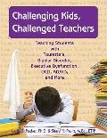Challenging Kids, Challenged Teachers: Teaching Students With Tourette's, Bipolar Disorder, ...
