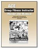 ACE Group Fitness Instructor: Master the Manual, A Study Guide to Accompany, 2nd edition