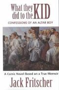 What They Did to the Kid Confessions of an Altar Boy