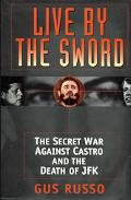 Live by the Sword The Secret War Against Castro and the Death of JFK