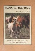 Saddle the Wild Wind The Saga of Squirrel Tooth Alice and Texas Billy Thompson