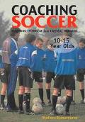 Coaching Soccer 10 to 15 Year Olds Planning Technical and Tactical Training