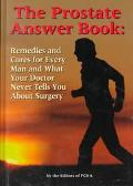 Prostate Answer Book Remedies & Cures for Every Man & What Your Doctor Never Tells You About...