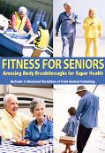 Fitness for Seniors Amazing Body Breakthroughs for Super Health