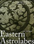 Eastern Astrolabes: Historic Scientific Instruments of the Adler Planetarium and Astronomy M...