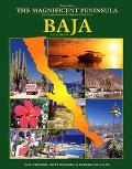 Magnificent Peninsula The Comprehensive Guidebook to Mexico's Baja California