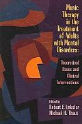 Music Therapy in the Treatment of Adults With Mental Disorders Theoretical Bases and Clinica...