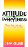 Attitude Is Everything Change Your Attitude... and You Change Your Life