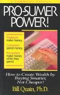 Pro-Sumer Power How to Create Wealth by Buying Smarter, Not Cheaper