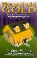 Household Gold How to Convert Household Expenses into Household Income -- and Own Your Own L...