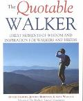 Quotable Walker Great Moments of Wisdom and Inspiration for Walkers and Hikers