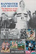 Bannister and Beyond The Mystique of the Four-Minute Mile