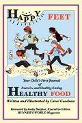 Happy Feet, Healthy Food Your Child's First Journal of Exercise and Healthy Eating
