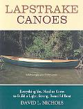 Lapstroke Canoes: Everything You Need to Know to Build a Light, Strong, Beautiful Boat