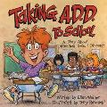 Taking A.D.D. to School A School Story About Attention Deficit Disorder And/or Attention Def...