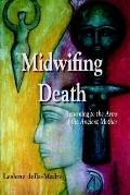 Midwifing Death Returning to the Arms of the Ancient Mother