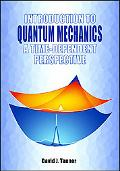Introduction to Quantum Mechanics A Time-Dependent Perspective