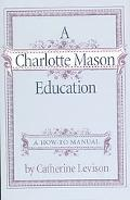 Charlotte Mason Education A Home Schooling How-To Manual