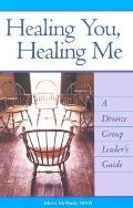 Healing You, Healing Me A Divorce Group Leader's Guide