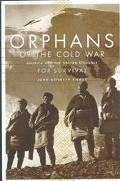 Orphans of the Cold War America and the Tibetan Struggle for Survival