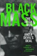 Black Mass The Irish Mob, the Fbi, and a Devil's Deal