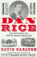 Dan Rice The Most Famous Man You'Ve Never Heard of