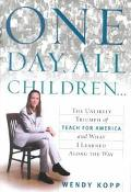 One Day, All Children The Unlikely Triumph of Teach for America and What I Learned Along the...