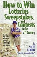 How to Win Lotteries, Sweepstakes, and Contests in the 21st Century America's Sweepstakes King