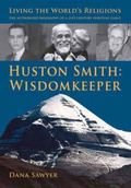 Huston Smith: Wisdomkeeper: Living The World's Religions: The Authorized Biography of a 21st...