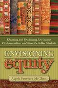 Envisioning Equity : Educating and Graduating Low-Income, First-Generation, and Minority Col...