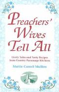 Preachers' Wives Tell All Lively Tales and Tasty Recipes from Country Parsonage Kitchens