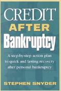 Credit After Bankruptcy A Step-By-Step Action Plan to Quick and Lasting Recovery After Perso...
