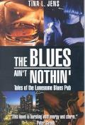 Blues Ain't Nothin' Tales of the Lonesome Blues Pub