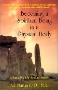 Becoming a Spiritual Being in a Physical Body A Manual for Your Spiritual Journey