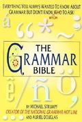 Grammar Bible Everything You Always Wanted to Know About Grammar but Didn't Know Who to Ask